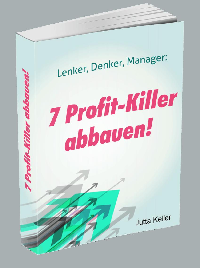 Fehlender Umsatz? Lustlose Mitarbeiter? Unzufriedene Kunden? Dann holen Sie sich mein E-Book mit den 7 Profit-Killern in KMU!